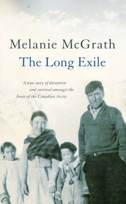 The Long Exile: A True Story of Deception and Survival Amongst the Inuit of the Canadian Arctic by Melanie McGrath image