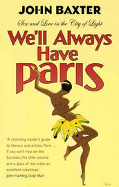 We'll Always Have Paris: Sex and Love In the City of Light by John Baxter image