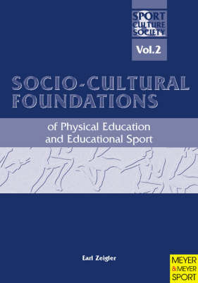 Socio-cultural Foundations of Physical Education and Educational Sport: v.2 by Earle F. Zeigler