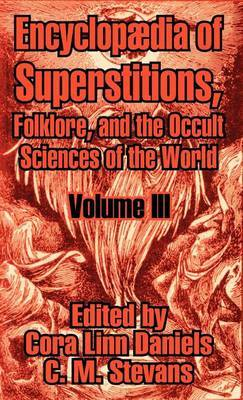 Encyclopedia of Superstitions, Folklore, and the Occult Sciences of the World (Volume III)