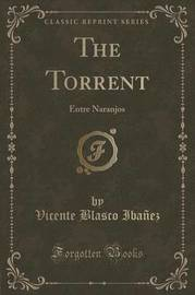 The Torrent by Vicente Blasco Ib'anez