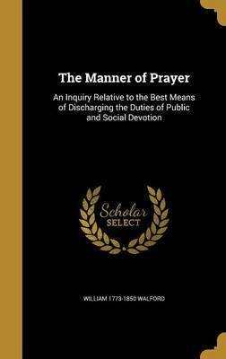 The Manner of Prayer by William 1773-1850 Walford