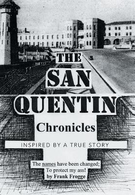 The San Quentin Chronicles by Frank Frogge image
