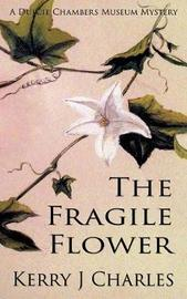The Fragile Flower by Kerry J Charles