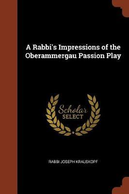 A Rabbi's Impressions of the Oberammergau Passion Play by Rabbi Joseph Krauskopf image