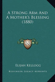 A Strong Arm and a Mother's Blessing (1880) by Elijah Kellogg