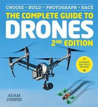The Complete Guide to Drones Extended 2nd Edition by Adam Juniper