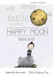 The Amazing Adventures of Harry Moon Ending Easter by Mark Andrew Poe image