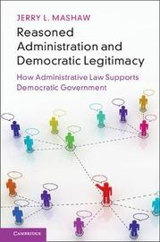 Reasoned Administration and Democratic Legitimacy by Jerry L Mashaw