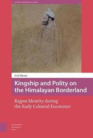 Kingship and Polity on the Himalayan Borderland by A Moran