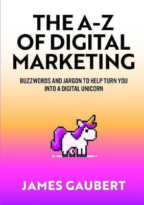 The A-Z of Digital Marketing by James Gaubert image