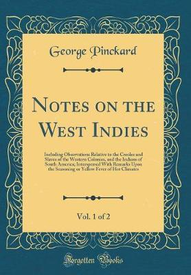 Notes on the West Indies, Vol. 1 of 2 by George Pinckard image