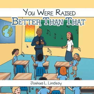 You Were Raised Better Than That by Joshua L Lindsay