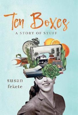 Ten Boxes by Susan Fekete