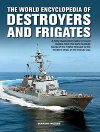 The Destroyers and Frigates, World Encyclopedia of by Bernard Ireland image