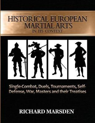 Historical European Martial Arts in Its Context by Richard Marsden