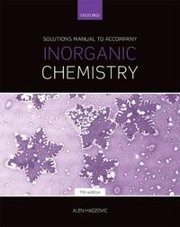 Solutions Manual to Accompany Inorganic Chemistry 7th Edition by Alen Hadzovic