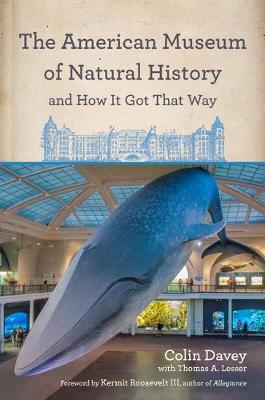 The American Museum of Natural History and How It Got That Way by Colin Davey