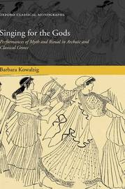 Singing for the Gods by Barbara Kowalzig