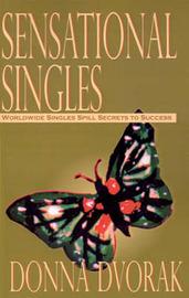 Sensational Singles: Worldwide Singles Spill Secrets to Success by Donna Dvorak image