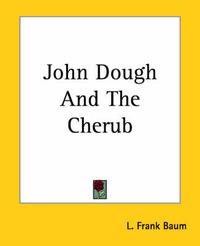 John Dough And The Cherub by L.Frank Baum