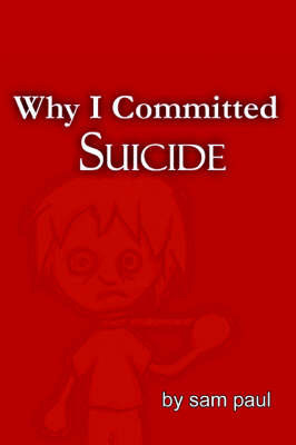 Why I Committed Suicide by Sam Paul