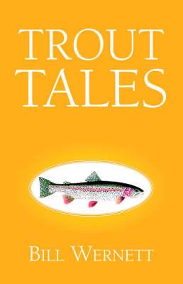 Trout Tales by Bill Wernett