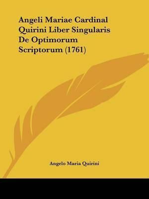 Angeli Mariae Cardinal Quirini Liber Singularis De Optimorum Scriptorum (1761) by Angelo Maria Quirini