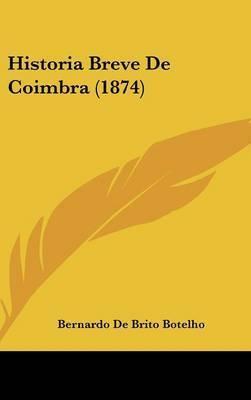 Historia Breve de Coimbra (1874) by Bernardo De Brito Botelho