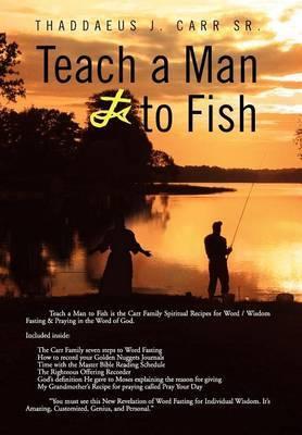 Teach a Man to Fish by Thaddaeus J. Carr Sr.