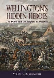 Wellington'S Hidden Heroes by Veronica Baker-Smith