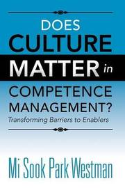 Does Culture Matter in Competence Management?: Transforming Barriers to Enablers by Mi Sook Park Westman