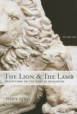 The Lion and the Lamb: Reflections on the Book of Revelation, Volume 1 by Tony Ling image