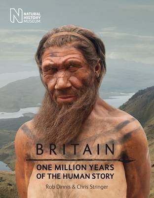 Britain: One Million Years of the Human Story by Rob Dinnis