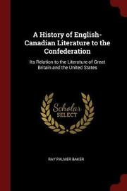 A History of English-Canadian Literature to the Confederation by Ray Palmer Baker image