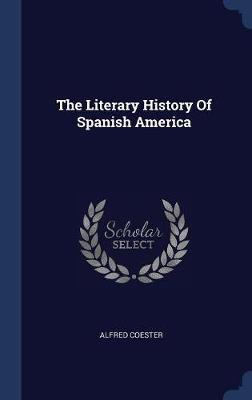 The Literary History of Spanish America by Alfred Coester image