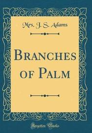 Branches of Palm (Classic Reprint) by Mrs. J.S. Adams image