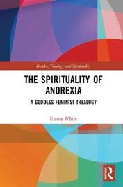 The Spirituality of Anorexia by Emma White image