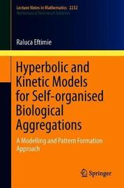 Hyperbolic and Kinetic Models for Self-organised Biological Aggregations by Raluca Eftimie
