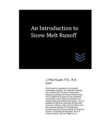 An Introduction to Snow Melt Runoff by J Paul Guyer