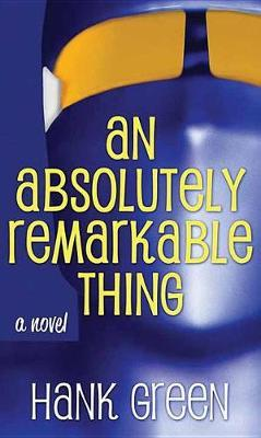 An Absolutely Remarkable Thing by Hank Green image