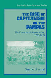The Rise of Capitalism on the Pampas by Samuel Amaral