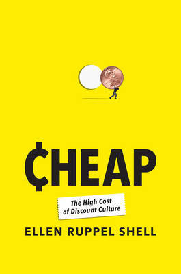 Cheap: The High Cost of Discount Culture by Ellen Ruppel Shell image