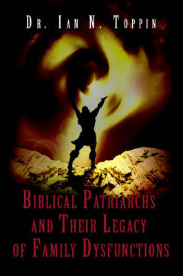 Biblical Patriarchs and Their Legacy of Family Dysfunctions by Ian N Toppin image