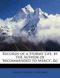 Records of a Stormy Life, by the Author of 'Recommended to Mercy', &C by Matilda Charlotte Houstoun