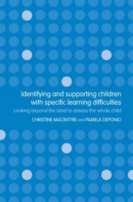 Identifying and Supporting Children with Specific Learning Difficulties by Pamela Deponio