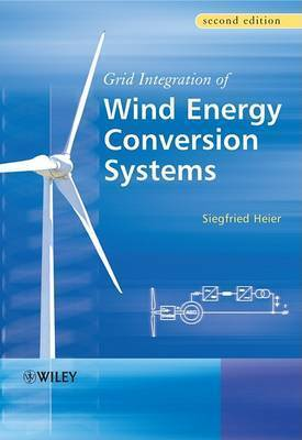Grid Integration of Wind Energy Conversion Systems by Siegfried Heier