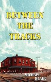 Between the Tracks by Michael Blair image