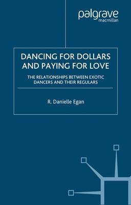 Dancing for Dollars and Paying for Love by Danielle Egan