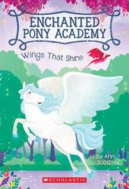 Wings That Shine (Enchanted Pony Academy #2) by Lisa Ann Scott